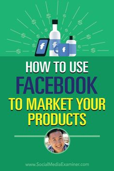 How to Use Facebook to Market Your Products featuring insights from Steve Chou on the Social Media Marketing Podcast.