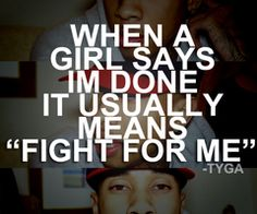 """completely disagree. """"If you love someone then you'll let them go""""- that's not called fighting for your girl, that's called being annoying and persistent and repelling you from me even more"""