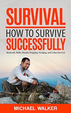 FREE TODAY  -  04/10/16:  Survival: How to Survive Successfully: Bushcraft skills, Disaster Prepping, Foraging, & Urban Survival (Survival Gear, Survival Knife, Survival Pantry, Survival Skills, Prepping, Stockpile) by Michael Walker http://www.amazon.com/dp/B01BS8D6TY/ref=cm_sw_r_pi_dp_NTLcxb0AQNT8M