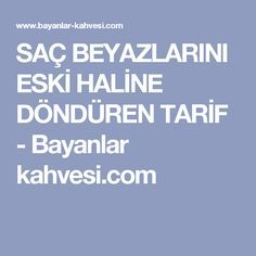SAÇ BEYAZLARINI ESKİ HALİNE DÖNDÜREN TARİF - Bayanlar kahvesi.com Detox, Healthy Lifestyle, Health Fitness, Beauty, Istanbul, Plants, Masks, Health And Fitness, Plant