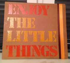 Enjoy The Little Things #4 on wood