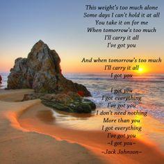 I got you- Jack Johnson