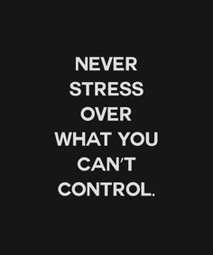 Good rule to apply at work!!! Well and life because it's all out of our control! Grab it by the horns an hang on!!
