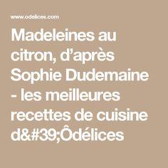 Madeleines au citron, d'après Sophie Dudemaine - les meilleures recettes de cuisine d'Ôdélices