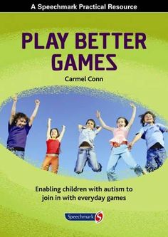 Conn, Carmel. Play Better Games: Enabling Children with Autism to Join in with Everyday Games. Plaats VESA 376.3 CONN