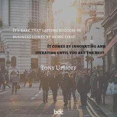 """Quote of the day: """"It's rare that lasting success in business comes by being first. It comes by innovating and iterating until you are the best."""" - Tony Uphoff"""