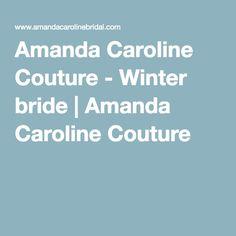 Amanda Caroline Couture - Winter bride | Amanda Caroline Couture