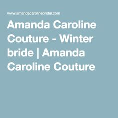 Amanda Caroline Couture - Winter bride | Amanda Caroline Couture