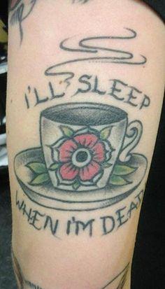I'll Sleep When I'm Dead Tattoo by Jack Gribble, Northeast Tattoo and Piercing, Minneapolis, MN, Twin Cities, Coffee Tattoo, Caffeine, Flower Tattoo, Traditional Tattoo, Tattoo Artist