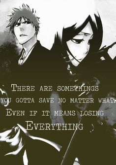 There sre somethings you gotta save no matter whats. Even if it means losing EVERYTHING. Bleach Ichigo And Rukia, Bleach Anime, Bleach Quotes, Bleach Fanart, Narusaku, Losing Everything, Anime Ships, Things To Think About, Weird Things