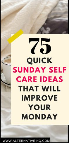 75 quick Sunday self care ideas that will improve your mental health and anxiety! Try one of these self care activities today - love yourself and take care of yourself with these Sunday self care ideas & you will be happier and more productive. Click now to read more...#selfcare #selflove #selfcaresunday #routine #anxiety #mentalhealth