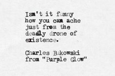 "Charles Bukowski's ""Purple Glow"": Isn't it funny how you can ache just from the deadly drone of existence?"