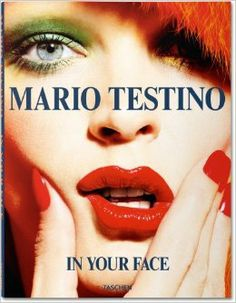 Mario Testino. in Your Face: Mario Testino: 9783836542807: Amazon.com: Books