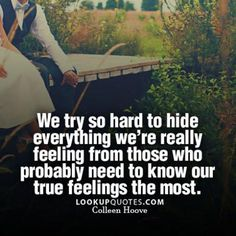We try so hard to hide everything we're really feeling from those who probably need to know our true #feelings  the most. #quote