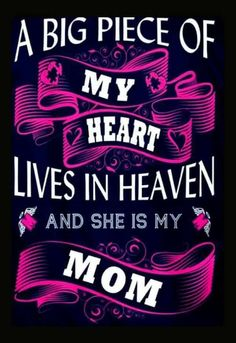 A big piece of my heart lives in Heaven and she is my Mom