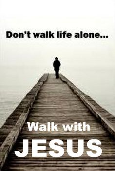 walk with Jesus <3