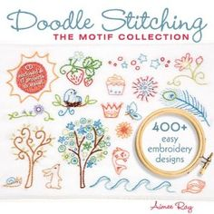 Doodle Stitching: The Motif Collection: 400+ Easy Embroidery Designs by Aimee Ray [I have this book, and it's amazing!]