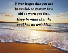 Keep in mind that the soul has no wrinkles
