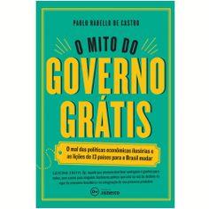 O Mal das Políticas Econômicas Ilusórias e as Lições de 13 Países para o Brasil Mudar Paulo Rabello de Castro