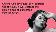 Sometimes, I even break a sweat :D