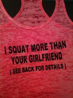 I Squat More Than Your Girlfriend (see back for details)- racerback burnout tank