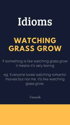 If something is like watching grass grow it means it's very boring Daily English Vocabulary, English Speaking Skills, English Writing Skills, Learn English Words, English Lessons, Slang English, English Idioms, English Phrases, English Grammar