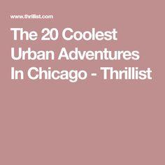 The 20 Coolest Urban Adventures In Chicago - Thrillist