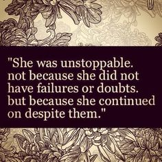 She was unstoppable not because she didn't have failures or doubts, but because she continued on despite them. #barefootalk