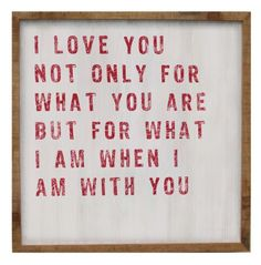 ... I love you not only for what you have made of yourself, but for what you are making of me.