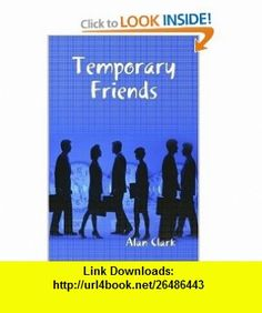 Temporary Friends (9781435733657) Alan Clark , ISBN-10: 1435733657  , ISBN-13: 978-1435733657 ,  , tutorials , pdf , ebook , torrent , downloads , rapidshare , filesonic , hotfile , megaupload , fileserve