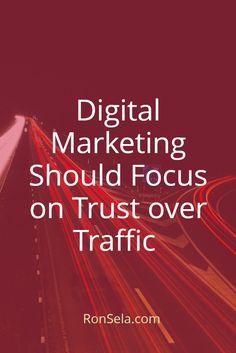 Digital Marketing Should Focus on Trust over Traffic