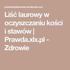 Liść laurowy w oczyszczaniu kości i stawów | Prawda.xlx.pl - Zdrowie