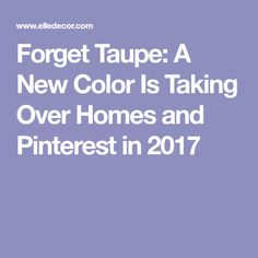 Forget Taupe: A New Color Is Taking Over Homes and Pinterest in 2017
