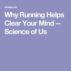 Why Running Helps Clear Your Mind -- Science of Us