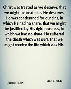 More Ellen G. White Quotes on www.quotehd.com - #quotes #christ #condemned #deserve #deserves #sins #treated