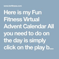 Here is my Fun Fitness Virtual Advent Calendar All you need to do on the day is simply click on the play button and this will take you to my suggested workout video for that day. This way I can keep you moving and motivated through December. Advent Calander, Workout Videos, Fun Workouts, How To Find Out, December, Calendar, Play, Motivation, Button
