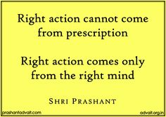 Right action cannot come  from prescription. Right action comes only  from the right mind. ~ ShriPrashant #ShriPrashant #Advait #action #mind #intelligence #understanding #attention  Read at:- prashantadvait.com Watch at:- www.youtube.com/c/ShriPrashant Website:- www.advait.org.in Facebook:- www.facebook.com/prashant.advait LinkedIn:- www.linkedin.com/in/prashantadvait Twitter:- https://twitter.com/Prashant_Advait