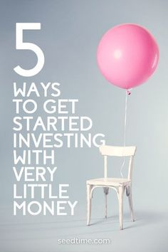 5 Ways To Get Started Investing With Very Little Money
