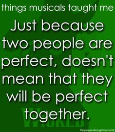 Wicked Just because two people are perfect, doesn't mean that they will be perfect together