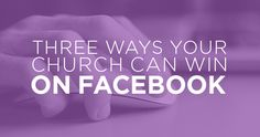 TheCreativePastor.com – Three Ways Your Church Can Win On Facebook