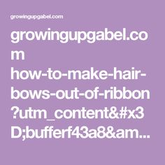 growingupgabel.com how-to-make-hair-bows-out-of-ribbon ?utm_content=bufferf43a8&utm_medium=social&utm_source=pinterest.com&utm_campaign=buffer
