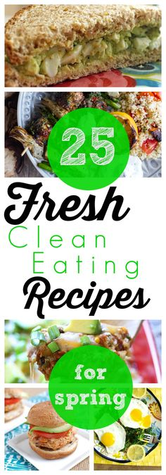 25 Fresh, Cleaning Eating Recipes for Spring! Great healthy recipes!