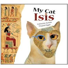 My Cat Isis, written by Catherine Austen and illustrated by Virginie Egger Great Books, New Books, Egyptian Goddess, Animal Books, March 1st, Young Boys, Book Illustration, Scooby Doo, Childrens Books
