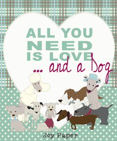 All you need is love and a dog by Joy Paper