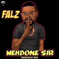 [Lyrics] Falz  Wehdone Sir   Here is the Official Lyrics for Falz latest music titled Wehdone Sir.. Check it out & Sing along.  [Verse 1] You dey pop bottle when we dey club But your rent e dey hard you to pay up You dey owe money since last year But na brand new jeep you drive here You dey pour zobo give this fine girl You dey tell Mary say you will die there So you get seven babes you dey take shine And you promise all marriage at the same time And you claim like you come from the…