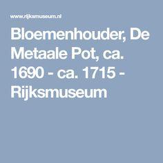 Bloemenhouder, De Metaale Pot, ca. 1690 - ca. 1715 - Rijksmuseum