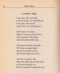 William Blake, Songs Of innocence and Songs of Experience : A Poison Tree - one of my fav poems ever