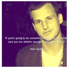 Rob Dyrdek quote-words of advice