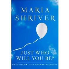"""Just Who Will You Be?"" by Maria Shriver. It's a great book, everyone should read it."
