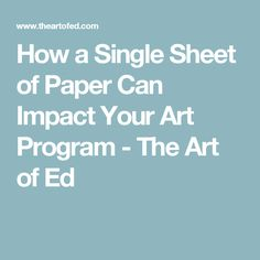 How a Single Sheet of Paper Can Impact Your Art Program - The Art of Ed